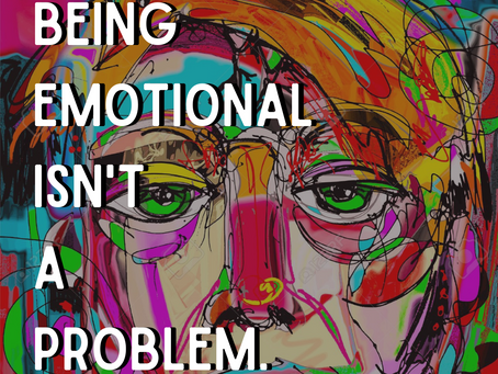 Being Emotional Isn't A Problem