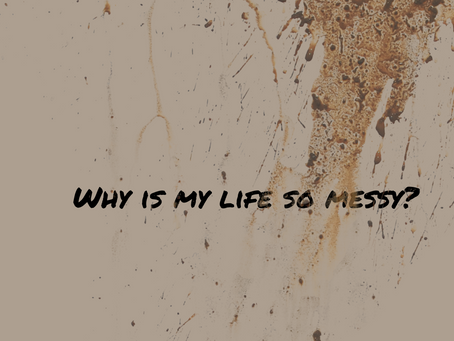 Why Is My Life So Messy?