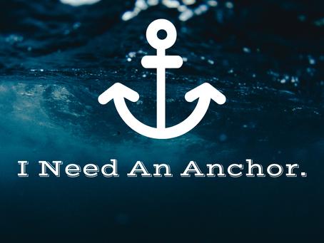 I Need An Anchor