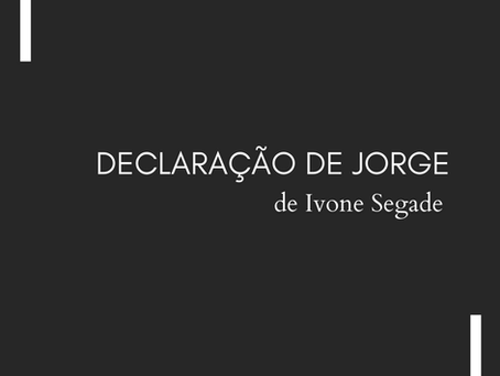 DECLARAÇÃO DE JORGE, de Ivone Segade