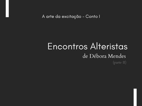 Encontros Alteristas, de Débora Mendes (Parte II)