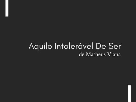 Aquilo Intolerável De Ser, de Matheus Viana