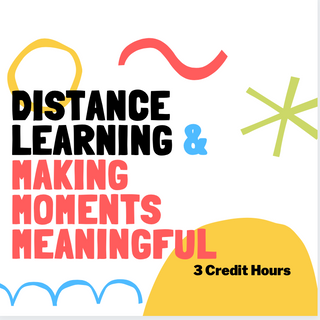 Distance Learning & Making Moments Meaningful