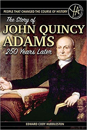 The Story of John Quincy Adams 250 Years After His Birth