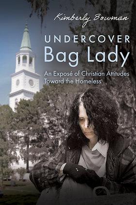 Undercover Bag Lady: An Exposé of Christian Attitudes Toward the Homeless