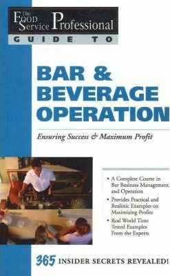 The Food Service Professionals Guide To: Bar & Beverage Operation
