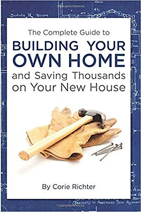 The Complete Guide to Building Your Own Home