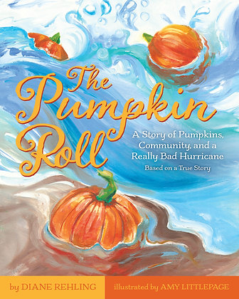 The Pumpkin Roll: A Story of Pumpkins, Community, and a Really Bad Hurricane