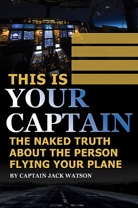 This is Your Captain The Naked Truth about the Person Flying Your Plane