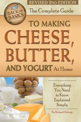 The Complete Guide to Making Cheese, Butter, and Yogurt At Home