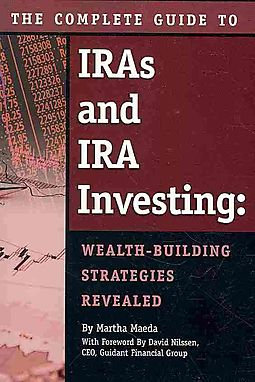 The Complete Guide to IRAs & IRA Investing  Wealth-Building Strategies Revealed