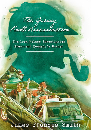 The Grassy Knoll Assassination: Sherlock Holmes Investigates President Kennedy's