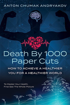 Death by 1,000 Papercuts: How to Achieve a Healthier You For a Healthier World