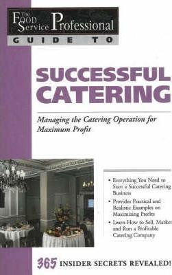 The Food Service Professionals Guide To: Successful Catering