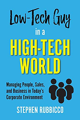 Low-Tech Guy in a High-Tech World: Managing People, Sales, and Business in Today