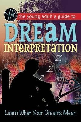 The Young Adult's Guide to Dream Interpretation Learn What Your Dreams Mean