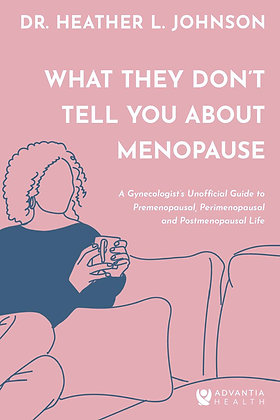 What They Don't Tell You About Menopause by Dr. Heather L. Johnson