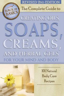 The Complete Guide to Creating Oils, Soaps, Creams, and Herbal Gels
