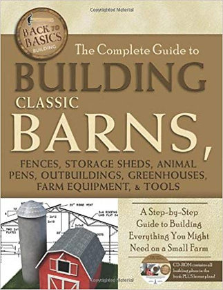 The Complete Guide to Building Classic Barns, Fences, Storage Sheds