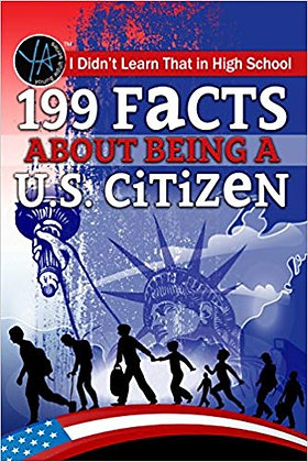 I Didn't Learn That in High School 199 Facts About Being a U.S. Citizen