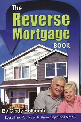 The Reverse Mortgage Book  Everything You Need to Know Explained Simply