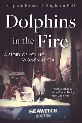 Dolphins in the Fire: A Story of Young Women at Sea