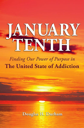 January Tenth: Finding Our Power of Purpose in the United State of Addiction