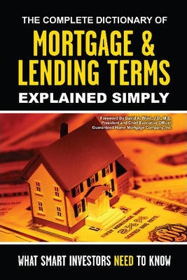 The Complete Dictionary of Mortgage & Lending Terms