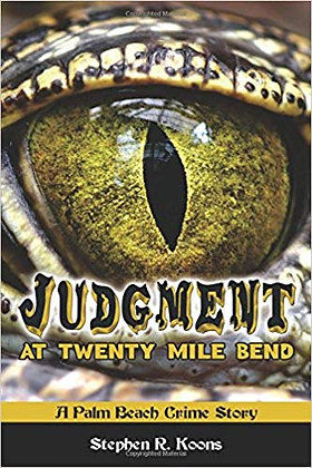Judgment at Twenty Mile Bend A Palm Beach Crime Story