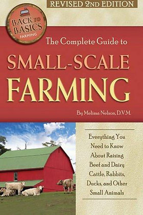 The Complete Guide to Small Scale Farming