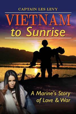 Vietnam to Sunrise A Marine's Story of Love & War