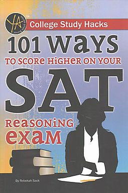 College Study Hacks 101 Ways to Score Higher on Your SAT Reasoning Exam