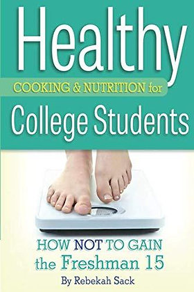 Healthy Cooking & Nutrition for College Students How Not to Gain the Freshman 15