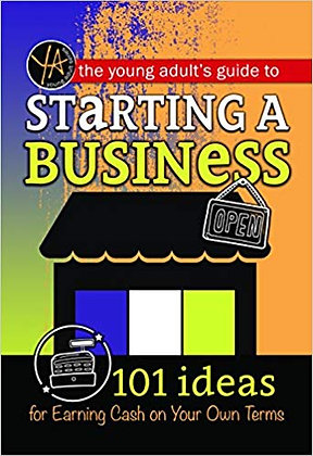 The Young Adult's Guide to Starting a Small Business 101 Ideas
