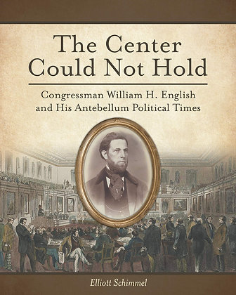 The Center Could Not Hold: Congressman William H. English and His Antebellum Pol