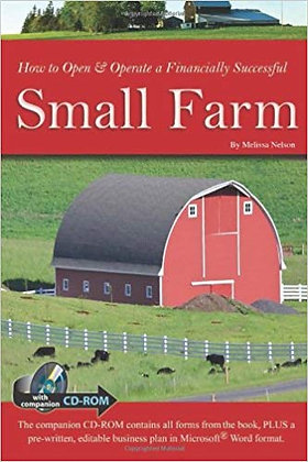 How to Open & Operate a Financially Successful Small Farm With Companion CD-ROM