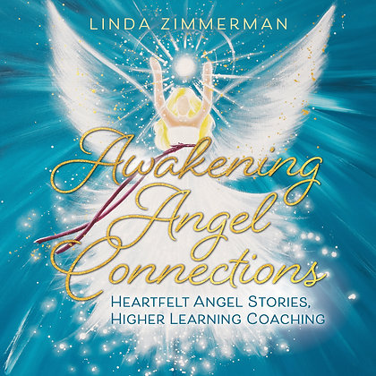 Awakening Angel Connections: Heartfelt Angel Stories, Higher Learning Coaching