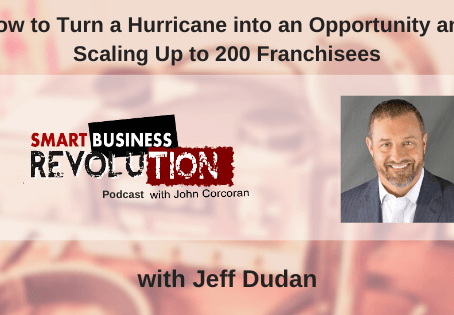 Jeff Dudan | How to Turn a Hurricane into an Opportunity and Scaling Up to 200 Franchisees