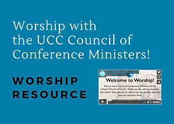 Worship with the UCC Council of Conference Ministers! WORSHIP RESOURCE