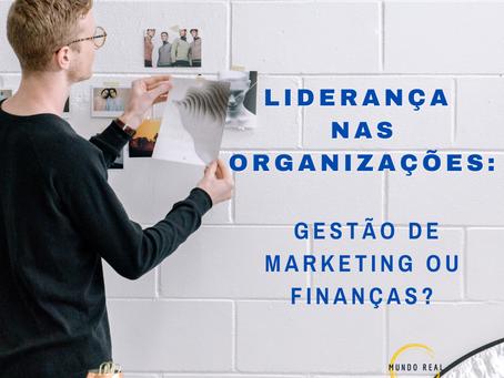 Liderança nas organizações: gestão de Marketing ou Finanças?