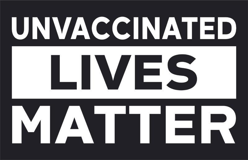 Unvaccinated Lives Matter -  Car Magnet 11x17