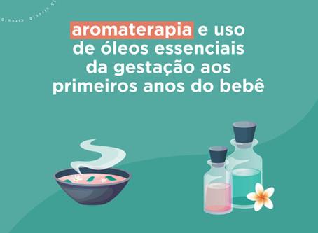 Aromaterapia e uso de óleos essenciais da gestação aos primeiros anos do bebê