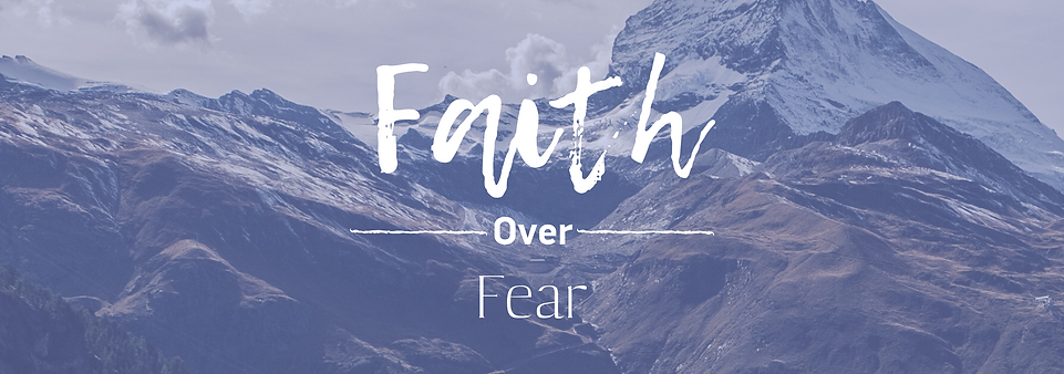 Copy of Faith over Fear.png