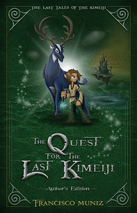 The Quest for the Last Kimeiji (Author's Edition), by Francisco Muniz (Middle Grade Fantasy)