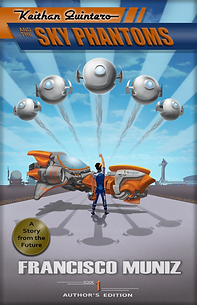 Keithan Quintero and the Sky Phantoms (A Story from the Future) Book 1 -Author's Edition - by Francisco Muniz (Middle Grade Science Fiction)