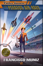 Keithan Quintero and the Pegasus Air Race (A Story from the Future) Book 2, by Francisco Muniz (Middle Grade Science Fiction)