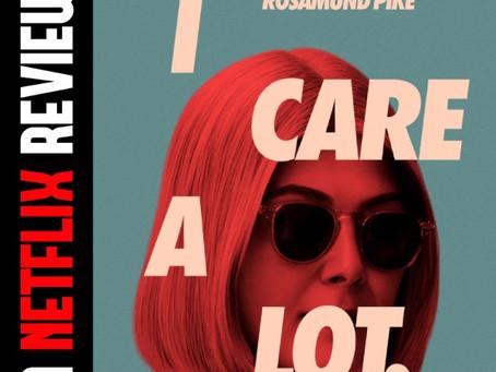 A Netflix Film Review: I Care A Lot🎥