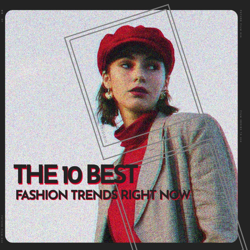 The 10 Best Fashion Trends Right Now