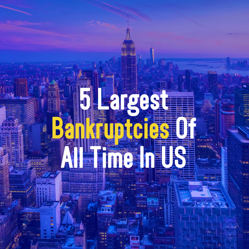 5 Largest Bankruptcies Of All Time In US