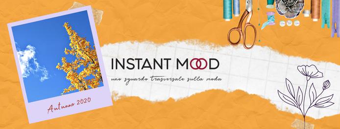 INSTANT MOOD, un viaggio nella moda tra arte, viaggi e cultura.